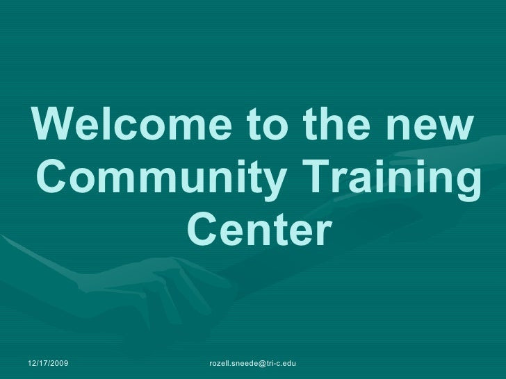 Welcome to the new  Community Training Center 12/17/2009 [email_address]