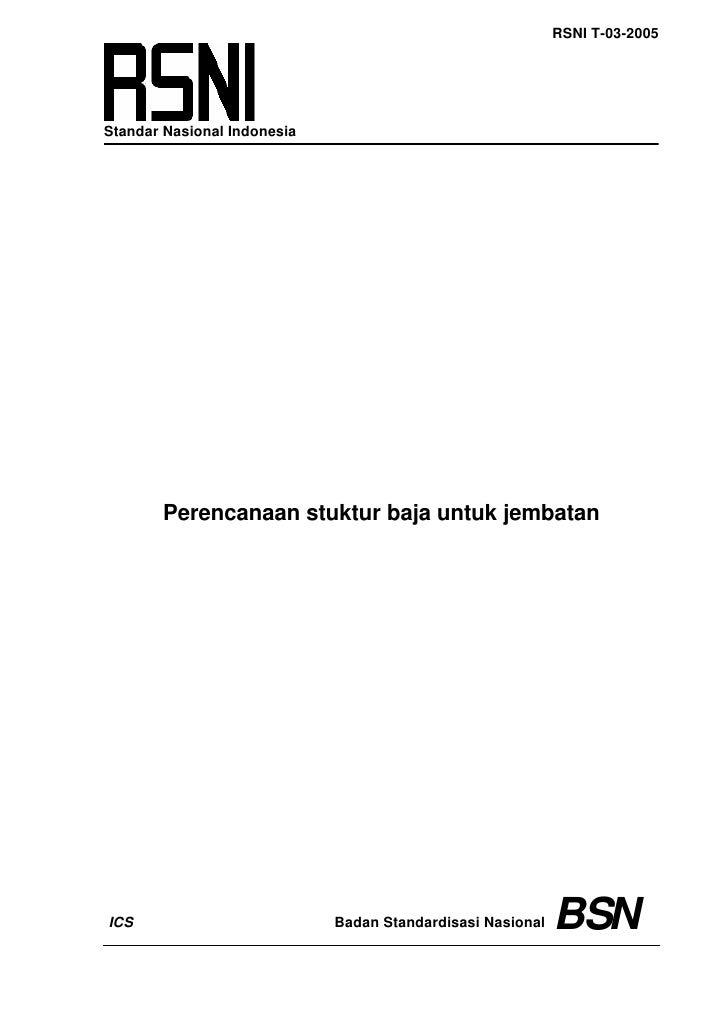 RSNI T-03-2005     Standar Nasional Indonesia            Perencanaan stuktur baja untuk jembatan     ICS                  ...