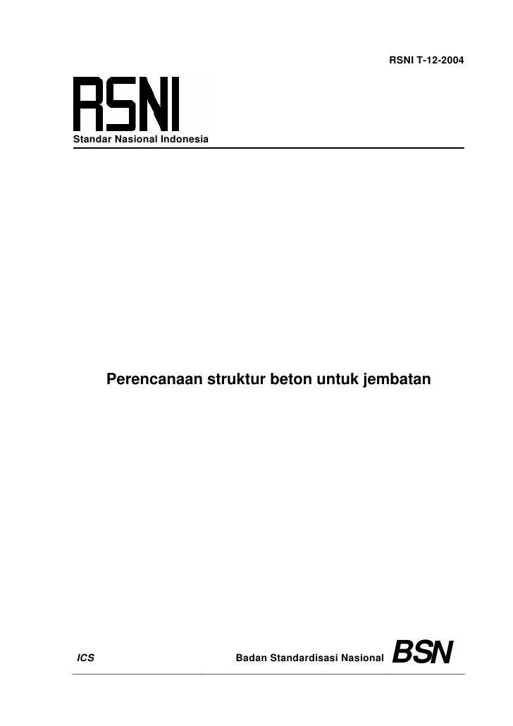 RSNI T-12-2004     Standar Nasional Indonesia           Perencanaan struktur beton untuk jembatan     ICS                 ...