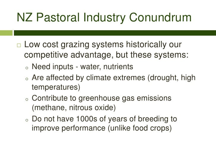NZ Pastoral Industry Conundrum <br />Low cost grazing systems historically our competitive advantage, but these systems:<b...