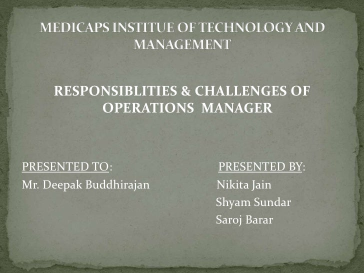 RESPONSIBLITIES & CHALLENGES OF OPERATIONS  MANAGER PRESENTED TO:                                   PRESENTED BY: Mr. ...