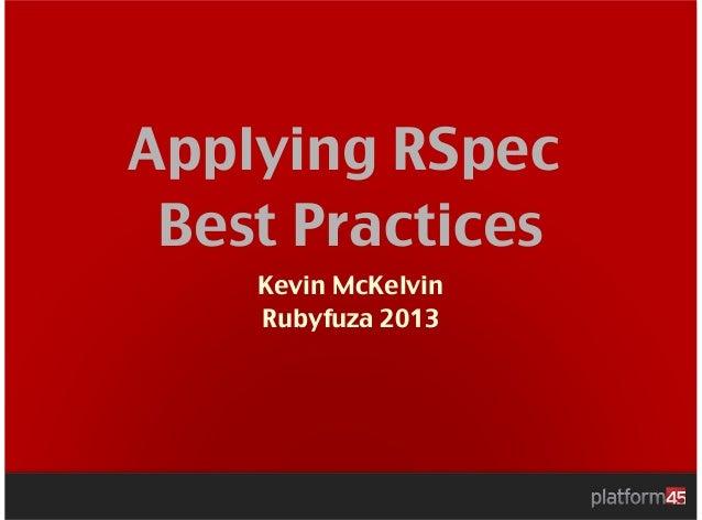 Applying RSpec Best Practices    Kevin McKelvin    Rubyfuza 2013