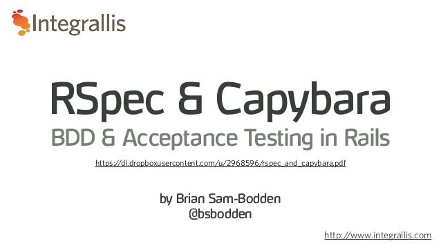 by Brian Sam-Bodden@bsboddenRSpec & CapybaraBDD & Acceptance Testing in Railshttp://www.integrallis.comhttps://dl.dropboxu...