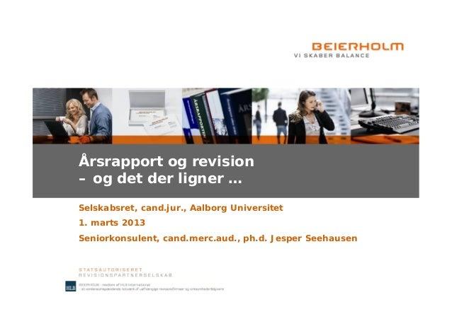 Årsrapport og revision– og det der ligner …Selskabsret, cand.jur., Aalborg Universitet1. marts 2013Seniorkonsulent, cand.m...