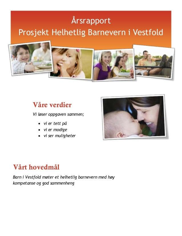 Årsrapport Prosjekt Helhetlig Barnevern i Vestfold  Våre verdier Vi løser oppgaven sammen;  vi er tett på  vi er modige ...