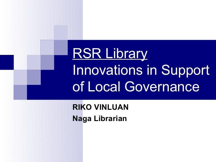 RSR LibraryInnovations in Supportof Local GovernanceRIKO VINLUANNaga Librarian