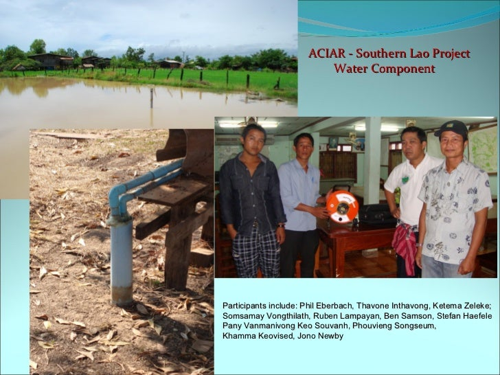 ACIAR - Southern Lao Project                          Water ComponentParticipants include: Phil Eberbach, Thavone Inthavon...