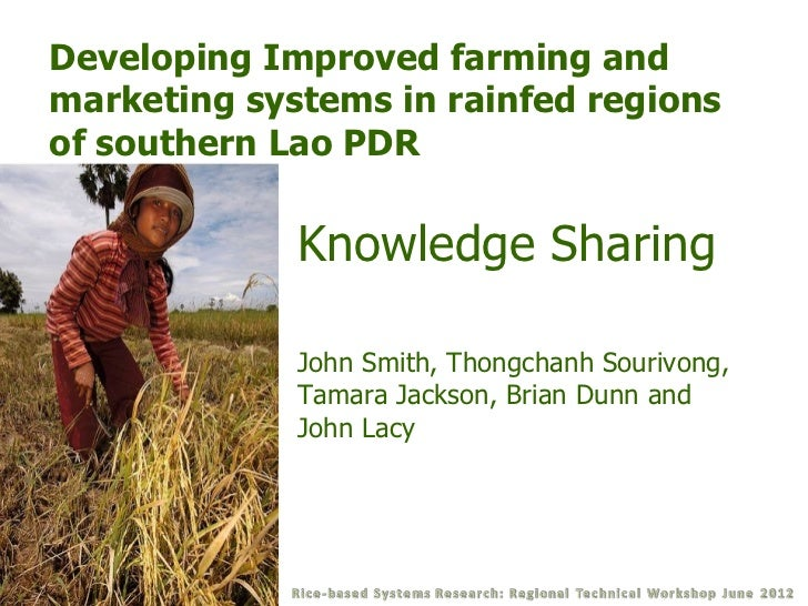 Developing Improved farming andmarketing systems in rainfed regionsof southern Lao PDR             Knowledge Sharing      ...
