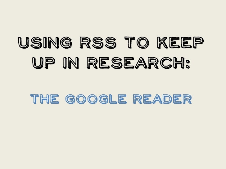 Using RSS to Keep Up in Research: The Google Reader