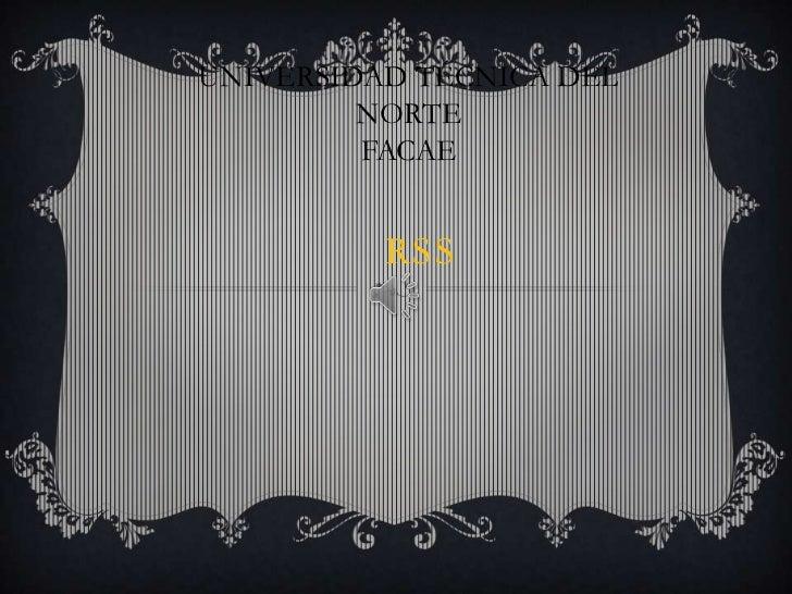 UNIVERSIDAD TÉCNICA DEL NORTE<br />FACAE<br />Rss<br />