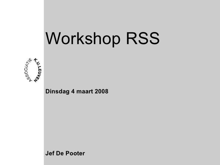 Workshop RSS <ul><li>Dinsdag 4 maart 2008 </li></ul><ul><li>Jef De Pooter </li></ul>