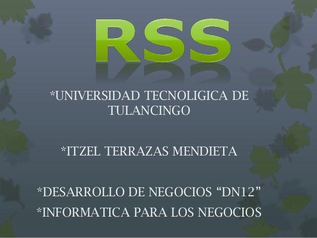 """*UNIVERSIDAD TECNOLIGICA DE TULANCINGO *ITZEL TERRAZAS MENDIETA *DESARROLLO DE NEGOCIOS """"DN12"""" *INFORMATICA PARA LOS NEGOC..."""