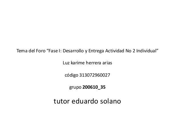 """Tema del Foro """"Fase I: Desarrollo y Entrega Actividad No 2 Individual"""" Luz karime herrera arias código 313072960027 grupo ..."""