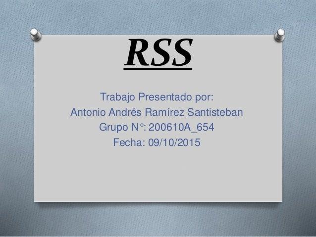 RSS Trabajo Presentado por: Antonio Andrés Ramírez Santisteban Grupo N°: 200610A_654 Fecha: 09/10/2015
