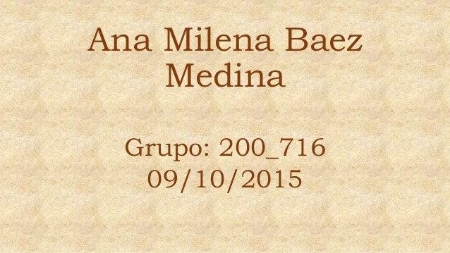 Ana Milena Baez Medina Grupo: 200_716 09/10/2015