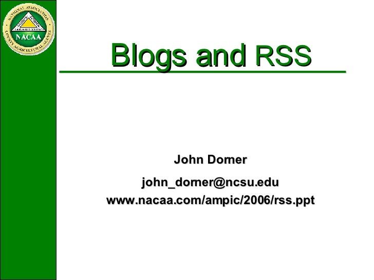 Blogs and  RSS  John Dorner [email_address] www.nacaa.com/ampic/2006/rss.ppt