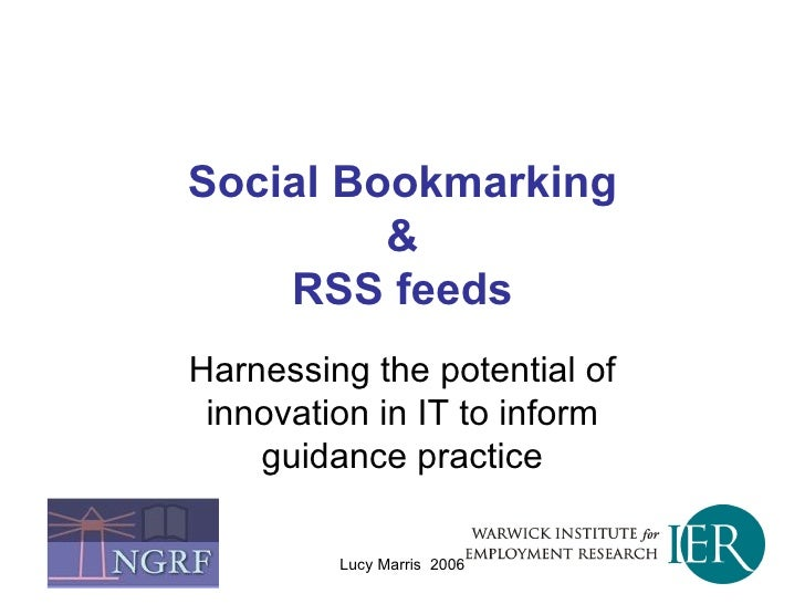 Social Bookmarking & RSS feeds Harnessing the potential of innovation in IT to inform guidance practice