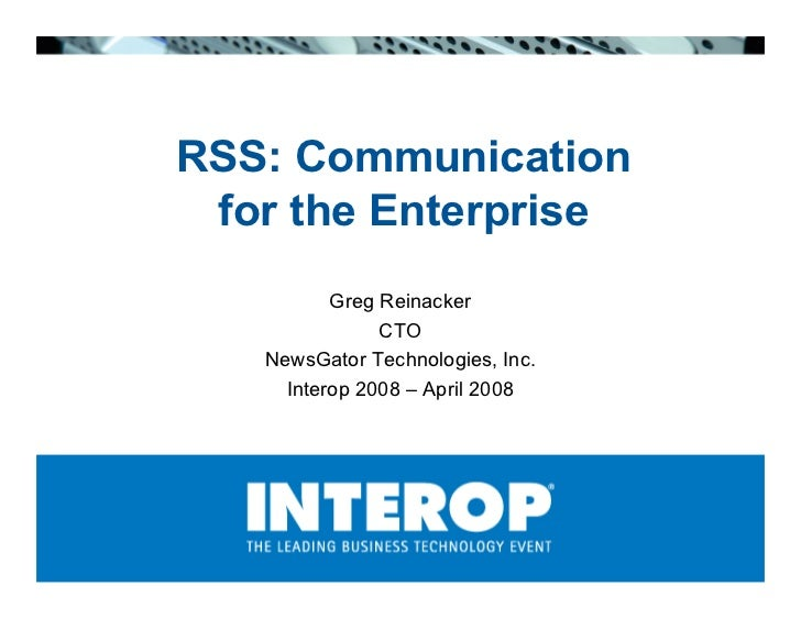 RSS: Communication  for the Enterprise           Greg Reinacker                CTO    NewsGator Technologies, Inc.      In...