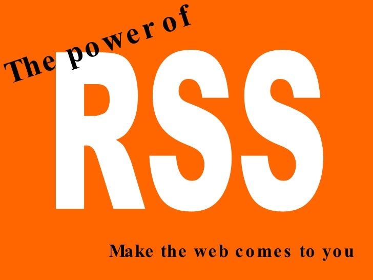 RSS The power of Make the web comes to you