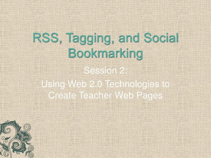 Session 2: Using Web 2.0 Technologies to  Create Teacher Web Pages