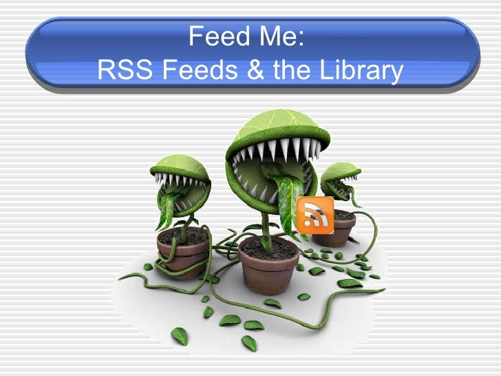 Feed Me:  RSS Feeds & the Library