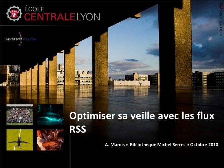 Optimiser sa veille avec les fluxRSS        A. Marois :: Bibliothèque Michel Serres :: Octobre 2010