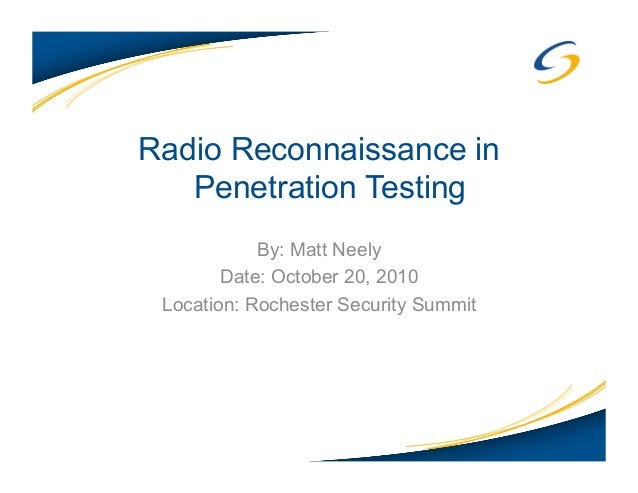 Radio Reconnaissance in Penetration Testing By: Matt Neely Date: October 20, 2010 Location: Rochester Security Summit