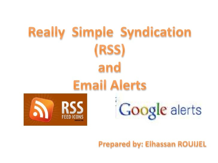 Really  Simple  Syndication(RSS)and Email Alerts<br />Prepared by: Elhassan ROUIJEL<br />