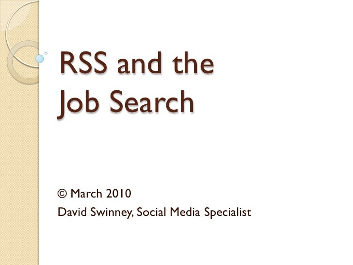 RSS and the Job Search  © March 2010 David Swinney, Social Media Specialist