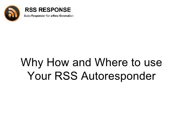 Why How and Where to use Your RSS Autoresponder