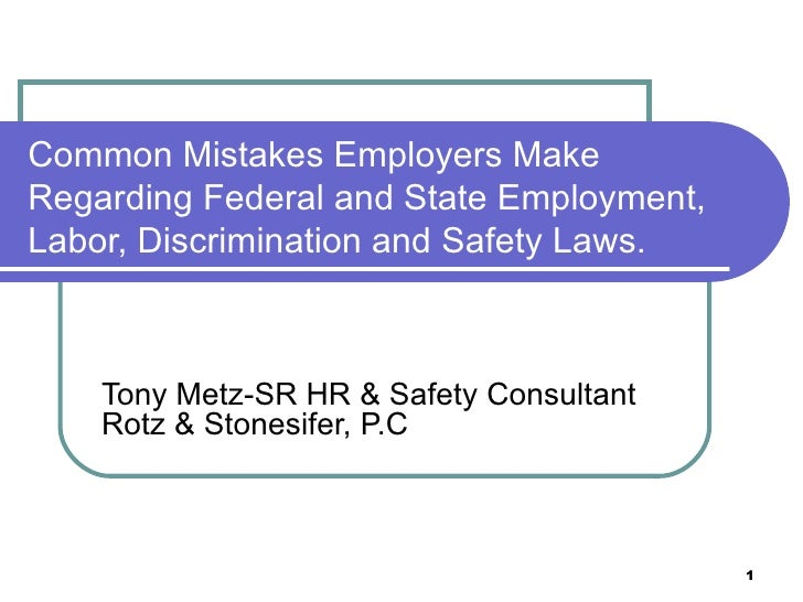 Common Mistakes Employers MakeRegarding Federal and State Employment,Labor, Discrimination and Safety Laws.    Tony Metz-S...