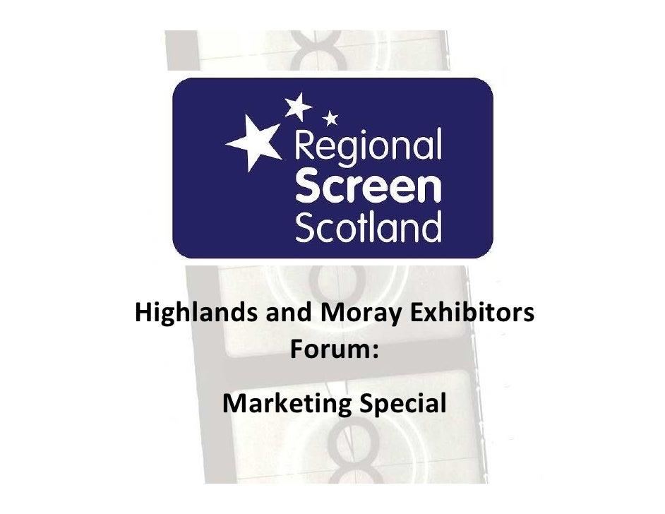 Highlands and Moray Exhibitors             Forum:       Marketing Special