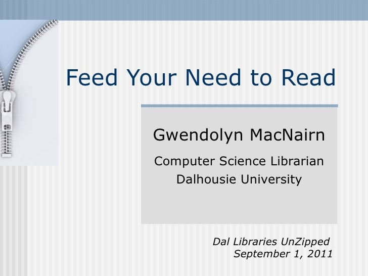 Feed Your Need to Read Gwendolyn MacNairn Computer Science Librarian Dalhousie University Dal Libraries UnZipped  Septembe...
