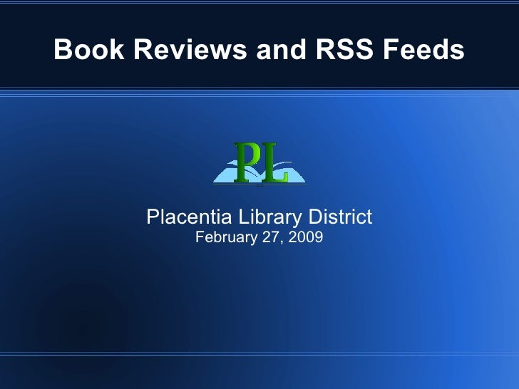 Book Reviews and RSS Feeds Placentia Library District February 27, 2009