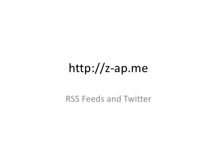 http://z-ap.me<br />RSS Feeds and Twitter<br />