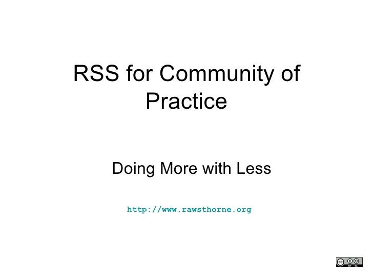 RSS for Community of Practice Doing More with Less http://www.rawsthorne.org