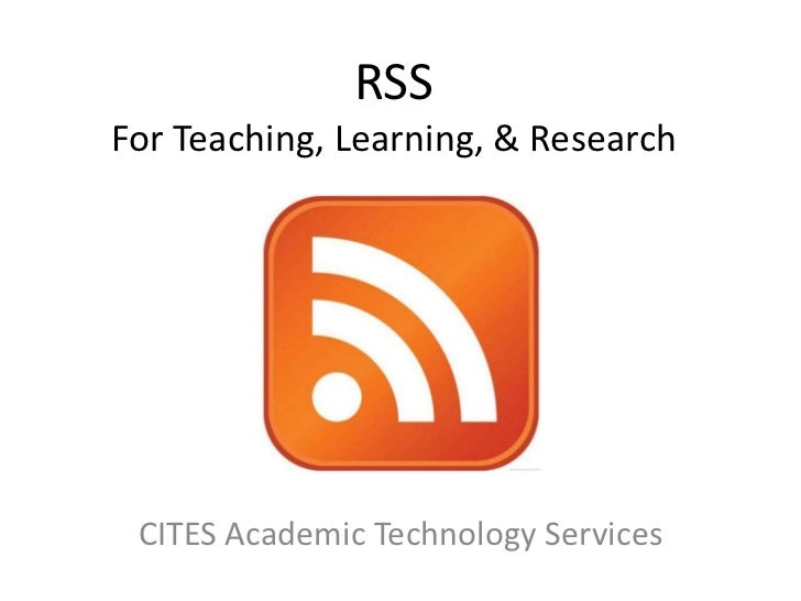 RSS For Teaching, Learning, & Research<br />CITES Academic Technology Services<br />Anne McKinney<br />