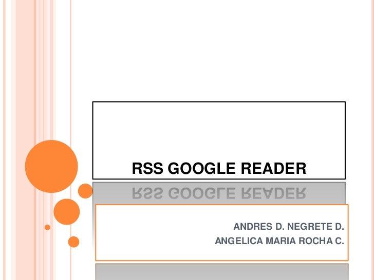 RSS GOOGLE READER           ANDRES D. NEGRETE D.        ANGELICA MARIA ROCHA C.