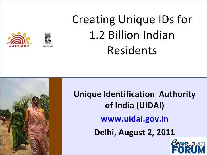 Creating Unique IDs for 1.2 Billion Indian Residents Unique Identification  Authority of India (UIDAI) www.uidai.gov.in De...