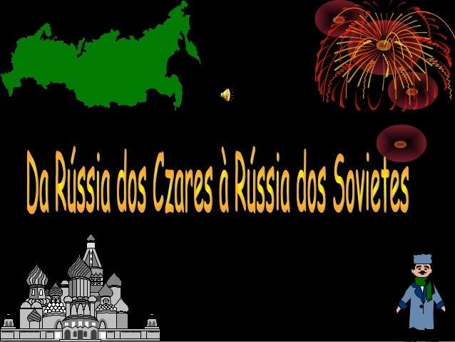 O Império Russo nas vésperas daRevolução:- Regime autocrático (o Czar tinhaum poder absoluto, apoiado naIgreja, no exércit...