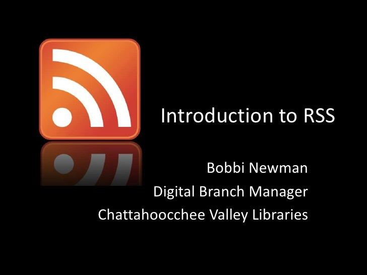 Introduction to RSS<br />Bobbi Newman<br />Digital Branch Manager<br />Chattahoocchee Valley Libraries<br />