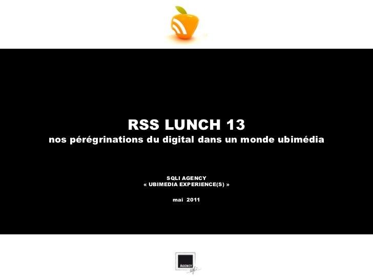 RSS LUNCH 13nos pérégrinations du digital dans un monde ubimédia                        SQLI AGENCY                 « UBIM...