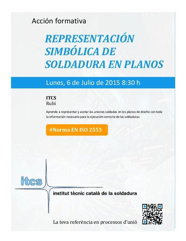 itcs-2015 Acción formativa REPRESENTACIÓN SIMBÓLICA DE SOLDADURA EN PLANOS Aprende a representar y acotar las uniones sold...