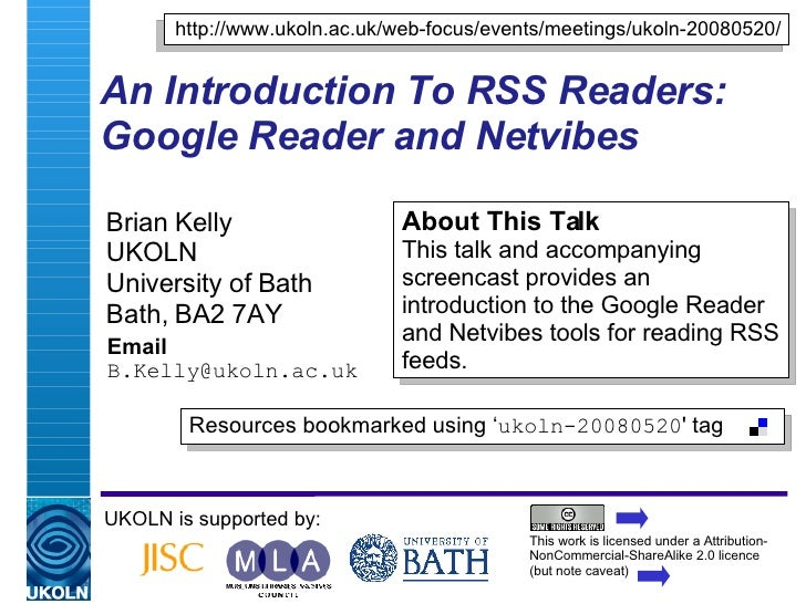 An Introduction To RSS Readers: Google Reader and Netvibes  Brian Kelly UKOLN University of Bath Bath, BA2 7AY Email [emai...