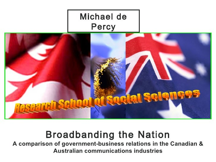 Broadbanding the Nation A comparison of government-business relations in the Canadian & Australian communications industri...