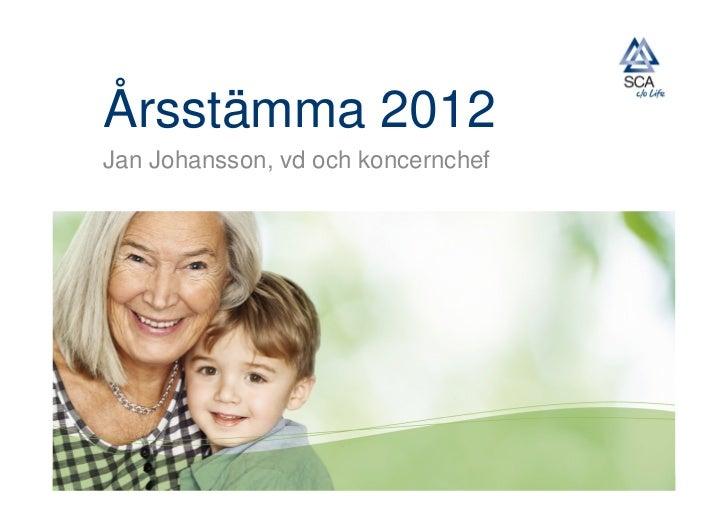 Årsstämma 2012Jan Johansson, vd och koncernchef