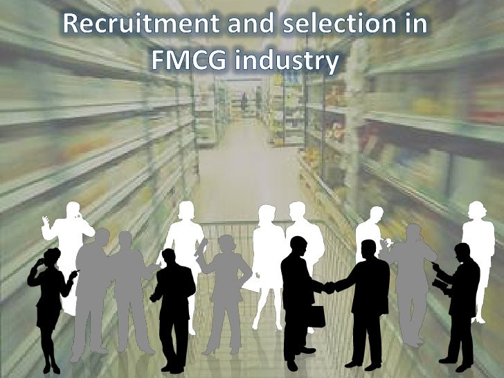 Recruitment and Selection in FMCG Industry