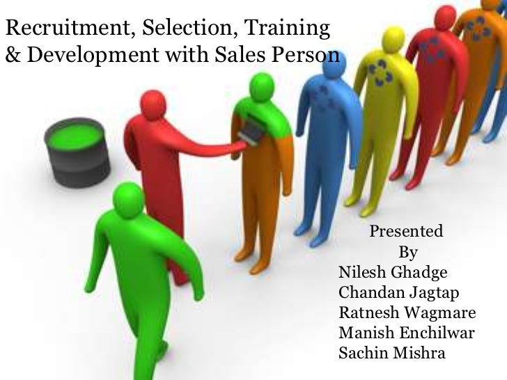 Recruitment, Selection, Training& Development with Sales Person                                   Presented               ...