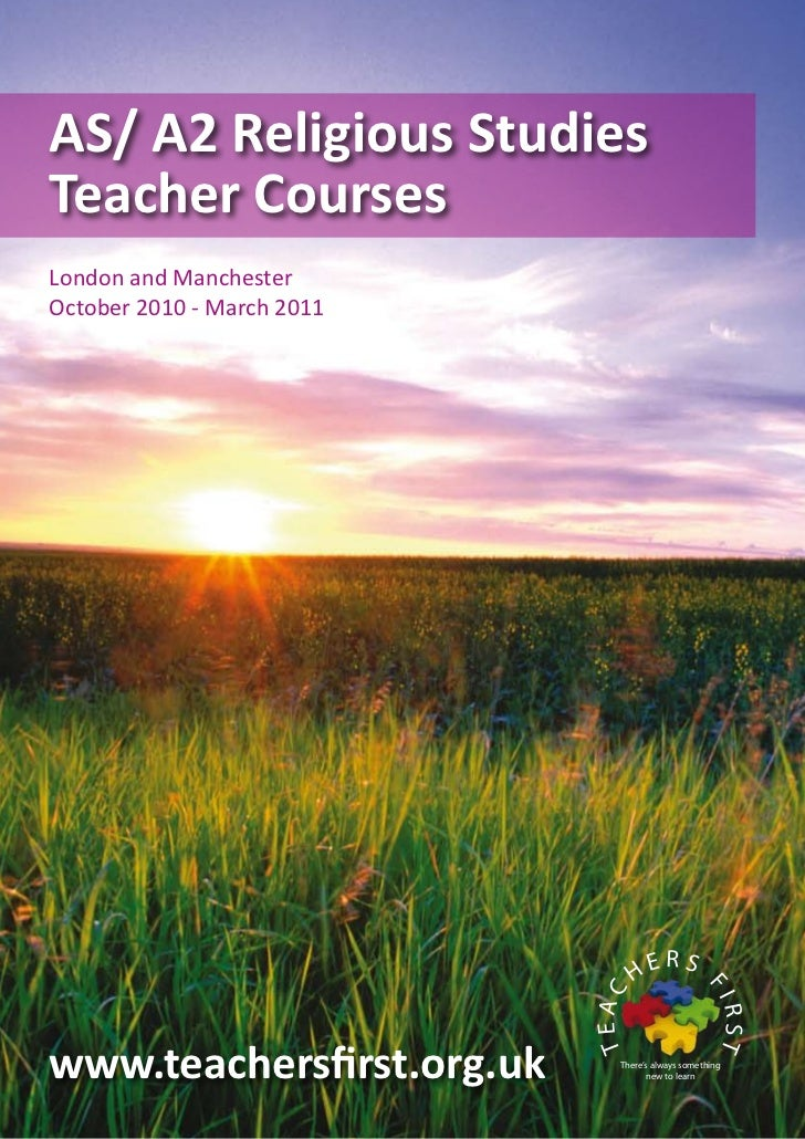 AS/ A2 Religious Studies Teacher Courses London and Manchester October 2010 - March 2011                                  ...