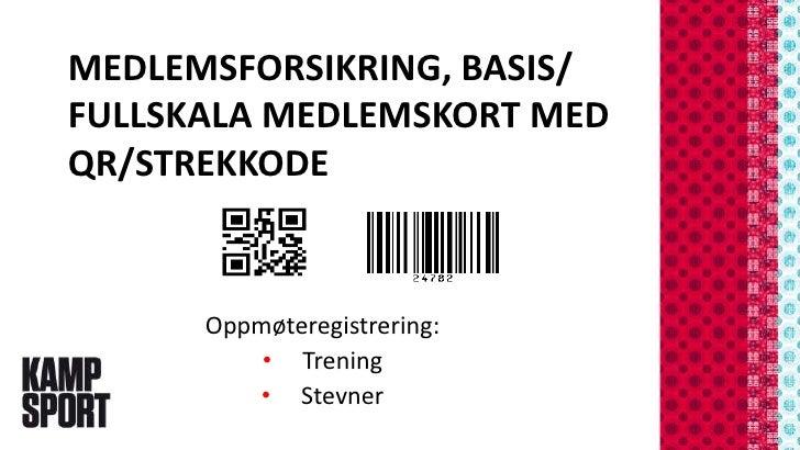 MEDLEMSFORSIKRING, BASIS/FULLSKALA MEDLEMSKORT MEDQR/STREKKODE      Oppmøteregistrering:          • Trening         • Stev...